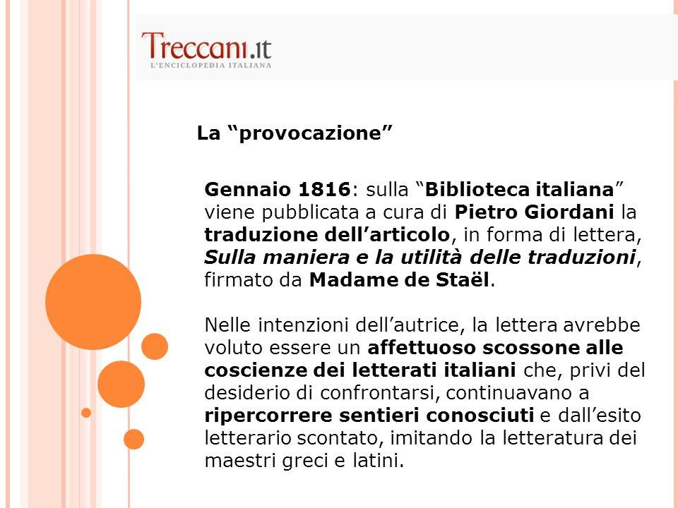 Gennaio 1816: sulla Biblioteca italiana viene pubblicata a cura di Pietro Giordani la traduzione dell'articolo, in forma di lettera, Sulla maniera e la utilità delle traduzioni, firmato da Madame de Staël.