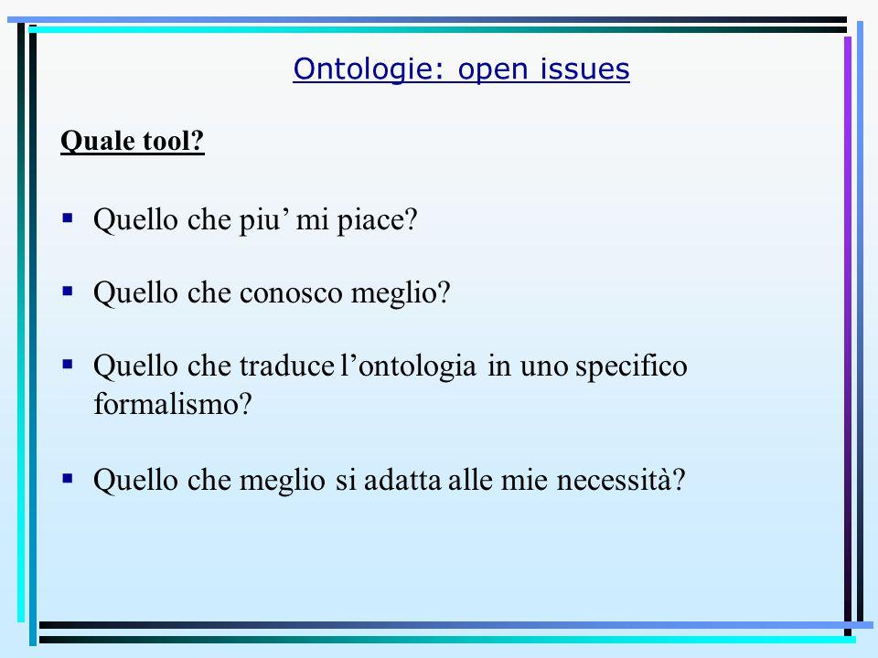 Ontologie: open issues Quale tool.  Quello che piu' mi piace.
