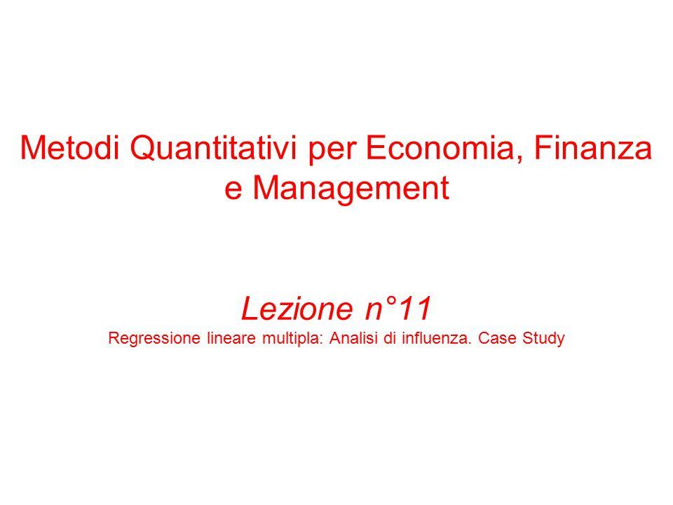 Metodi Quantitativi per Economia, Finanza e Management Lezione n°11 Regressione lineare multipla: Analisi di influenza.