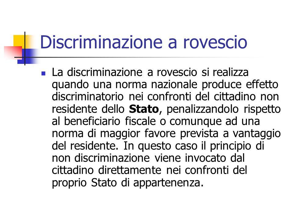 Discriminazione a rovescio La discriminazione a rovescio si realizza quando una norma nazionale produce effetto discriminatorio nei confronti del citt
