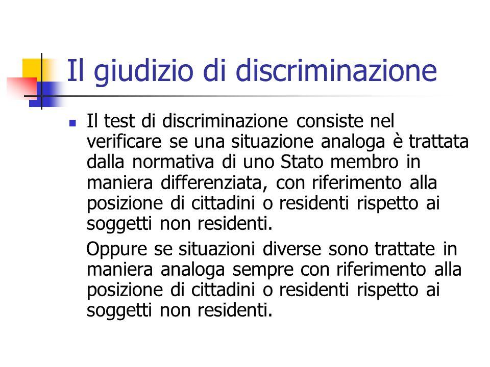 Il giudizio di discriminazione Il test di discriminazione consiste nel verificare se una situazione analoga è trattata dalla normativa di uno Stato me