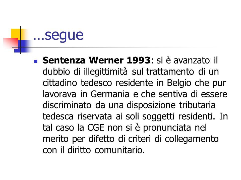 …segue Sentenza Werner 1993: si è avanzato il dubbio di illegittimità sul trattamento di un cittadino tedesco residente in Belgio che pur lavorava in
