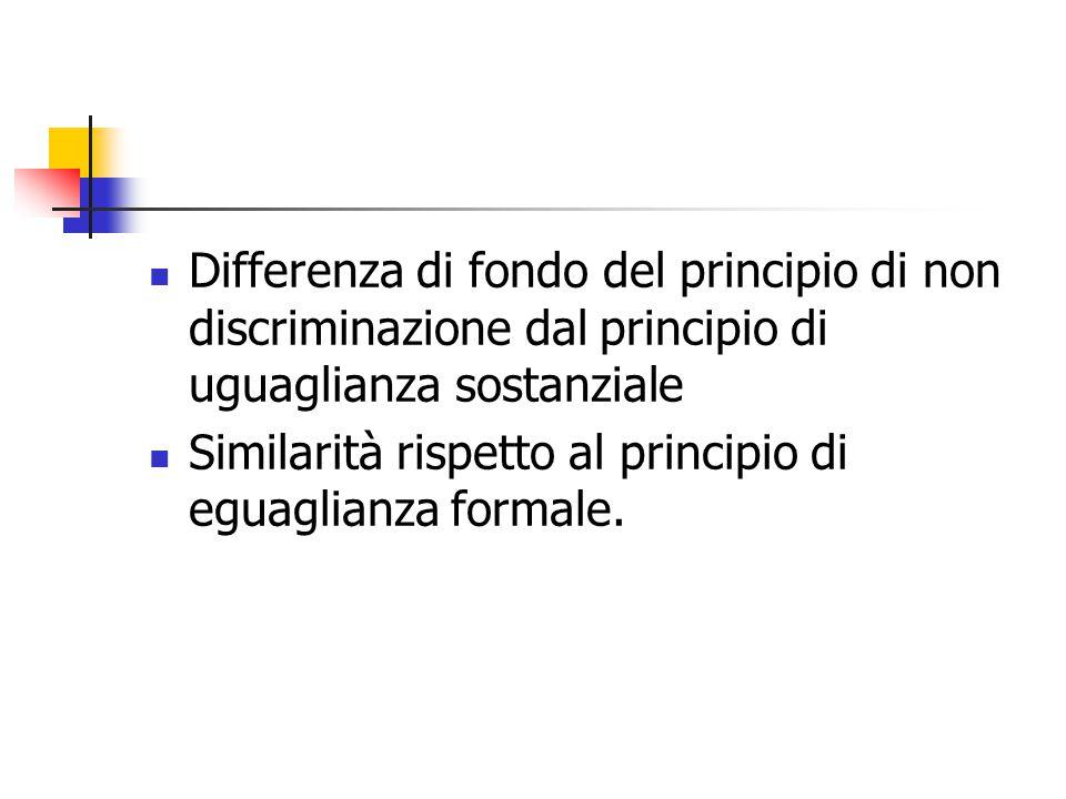 Differenza di fondo del principio di non discriminazione dal principio di uguaglianza sostanziale Similarità rispetto al principio di eguaglianza form