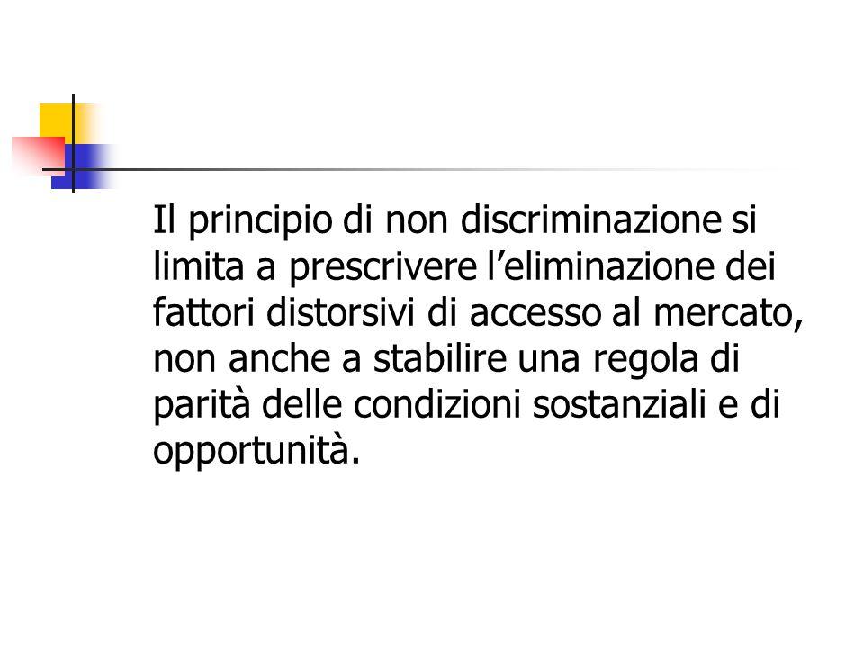 Il principio di non discriminazione si limita a prescrivere l'eliminazione dei fattori distorsivi di accesso al mercato, non anche a stabilire una reg