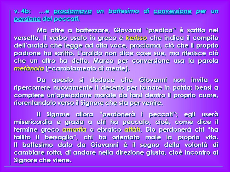 v.4b: …e proclamava un battesimo di conversione per un perdono dei peccati.