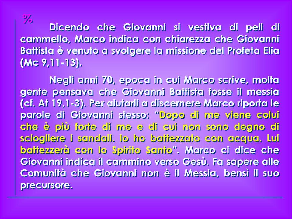 Dicendo che Giovanni si vestiva di peli di cammello, Marco indica con chiarezza che Giovanni Battista è venuto a svolgere la missione del Profeta Elia (Mc 9,11-13).