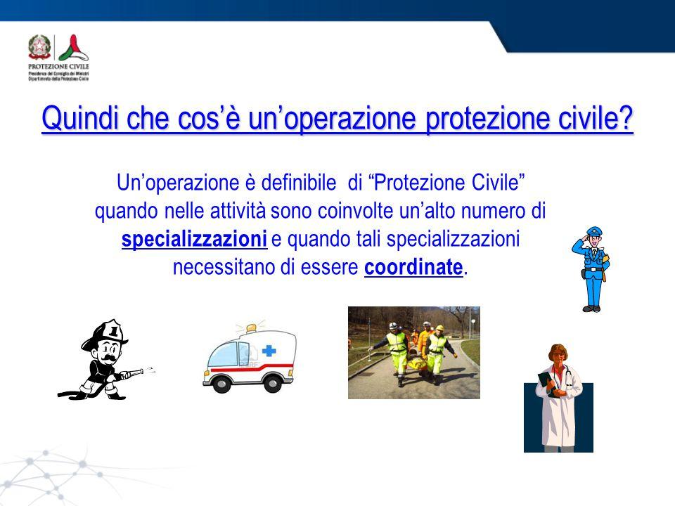 """Quindi che cos'è un'operazione protezione civile? Un'operazione è definibile di """"Protezione Civile"""" quando nelle attività sono coinvolte un'alto numer"""