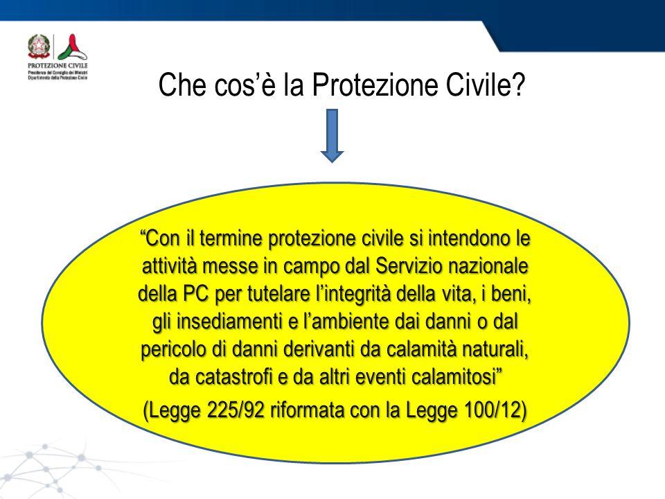 """Che cos'è la Protezione Civile? """"Con il termine protezione civile si intendono le attività messe in campo dal Servizio nazionale della PC per tutelare"""