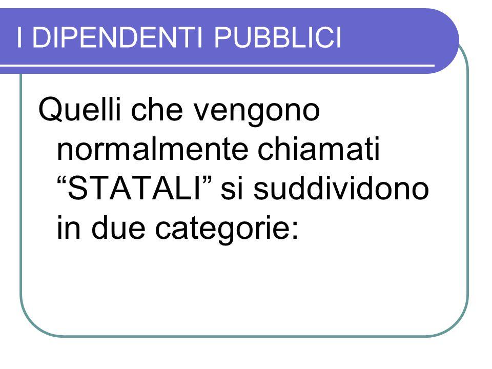 """I DIPENDENTI PUBBLICI Quelli che vengono normalmente chiamati """"STATALI"""" si suddividono in due categorie:"""