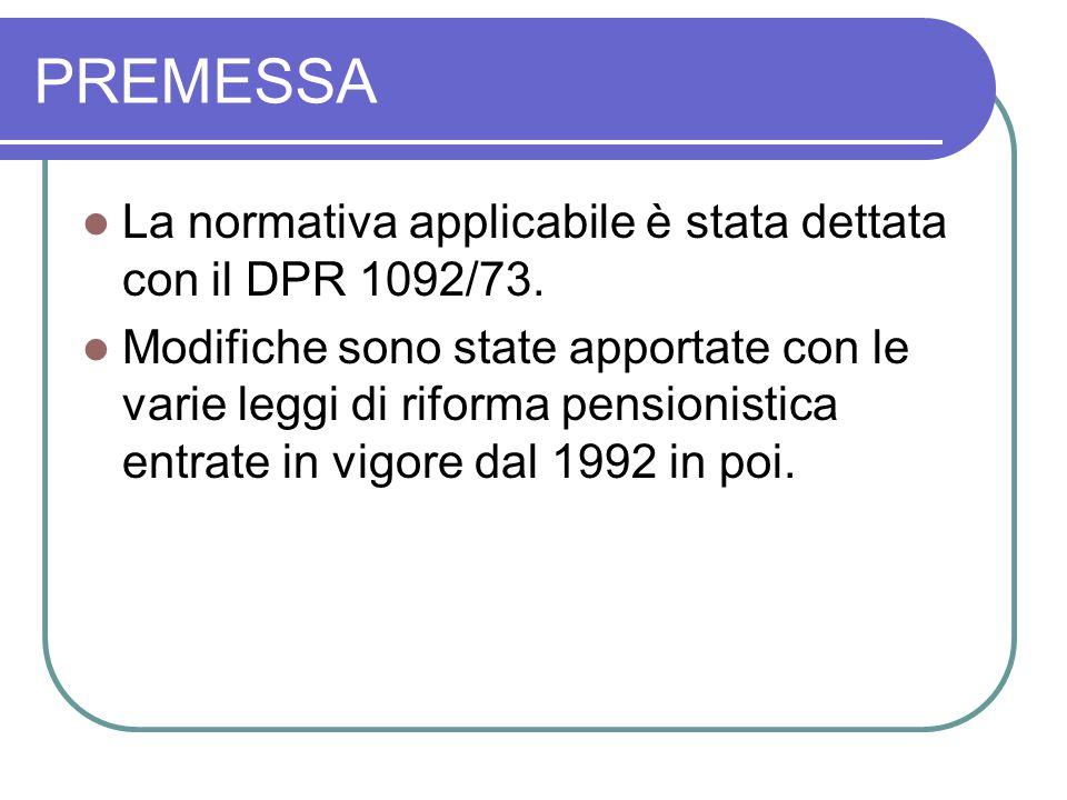 PREMESSA La normativa applicabile è stata dettata con il DPR 1092/73. Modifiche sono state apportate con le varie leggi di riforma pensionistica entra