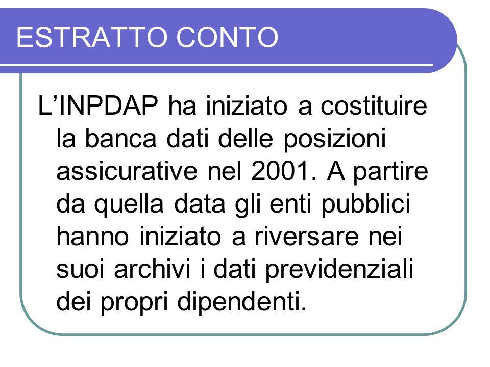 ESTRATTO CONTO L'INPDAP ha iniziato a costituire la banca dati delle posizioni assicurative nel 2001. A partire da quella data gli enti pubblici hanno