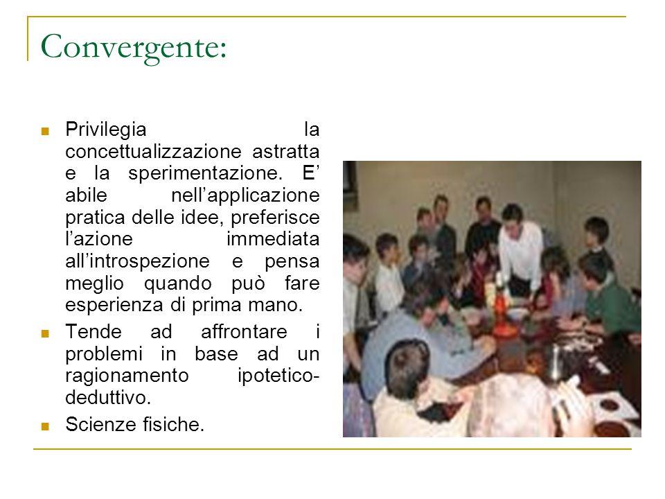 Convergente: Privilegia la concettualizzazione astratta e la sperimentazione.