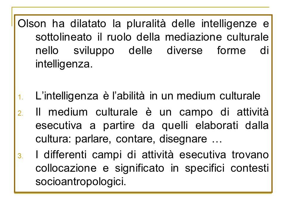 Olson ha dilatato la pluralità delle intelligenze e sottolineato il ruolo della mediazione culturale nello sviluppo delle diverse forme di intelligenza.
