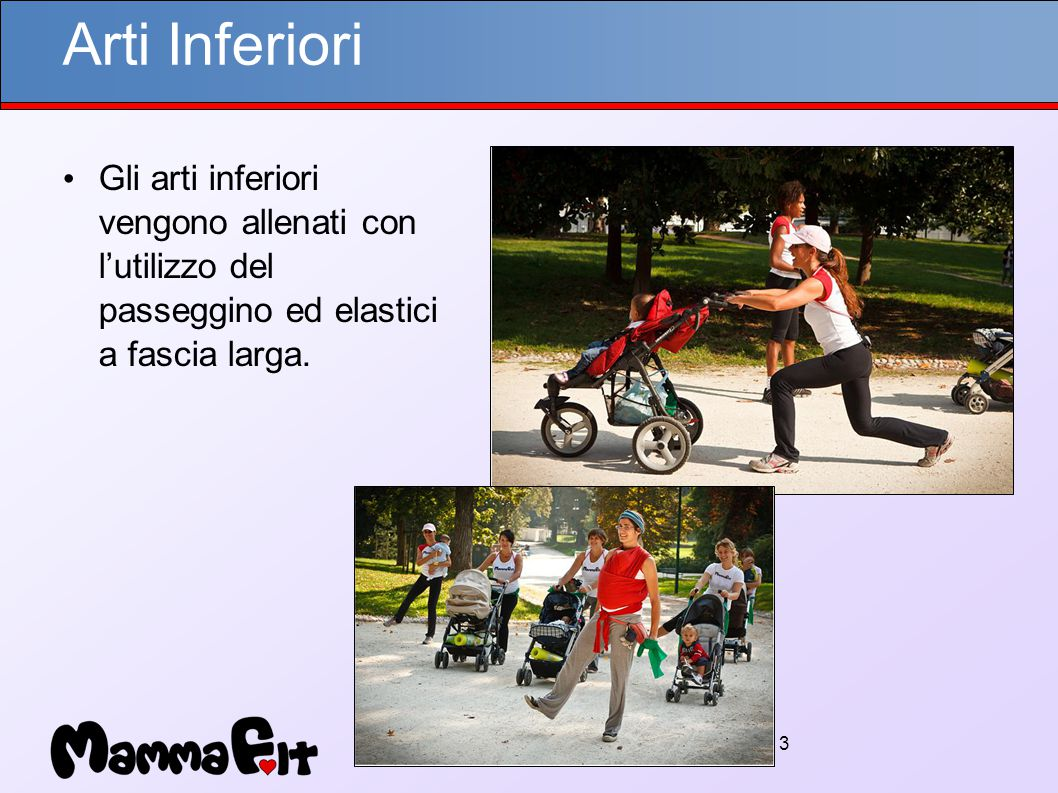 13 Arti Inferiori Gli arti inferiori vengono allenati con l'utilizzo del passeggino ed elastici a fascia larga.