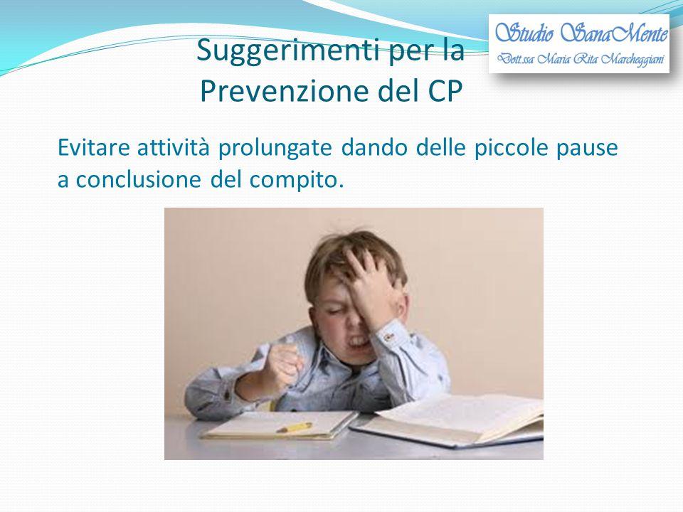 Suggerimenti per la Prevenzione del CP Evitare attività prolungate dando delle piccole pause a conclusione del compito.