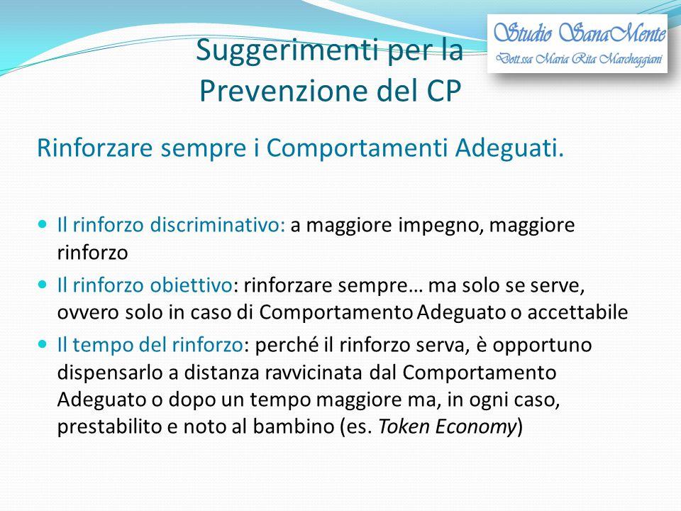 Suggerimenti per la Prevenzione del CP Rinforzare sempre i Comportamenti Adeguati. Il rinforzo discriminativo: a maggiore impegno, maggiore rinforzo I