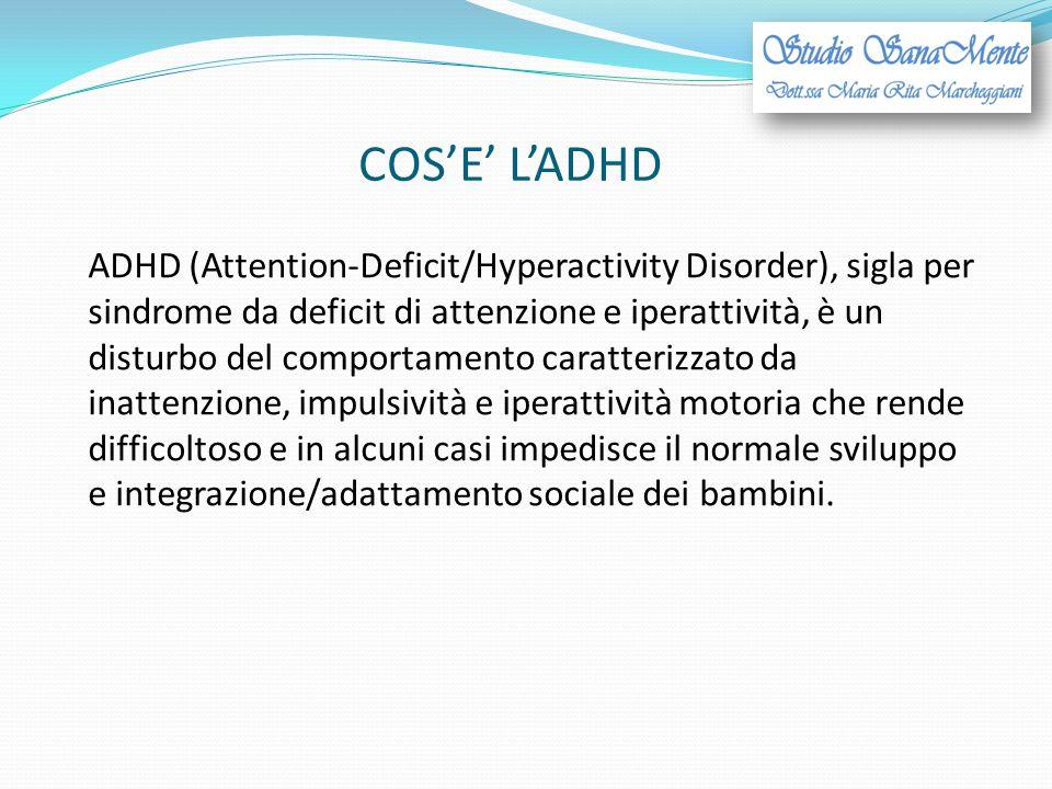 COS'E' L'ADHD ADHD (Attention-Deficit/Hyperactivity Disorder), sigla per sindrome da deficit di attenzione e iperattività, è un disturbo del comportam