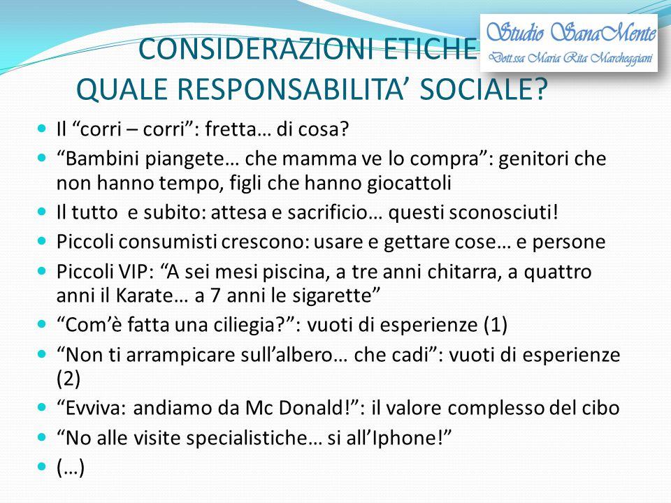 """CONSIDERAZIONI ETICHE: QUALE RESPONSABILITA' SOCIALE? Il """"corri – corri"""": fretta… di cosa? """"Bambini piangete… che mamma ve lo compra"""": genitori che no"""