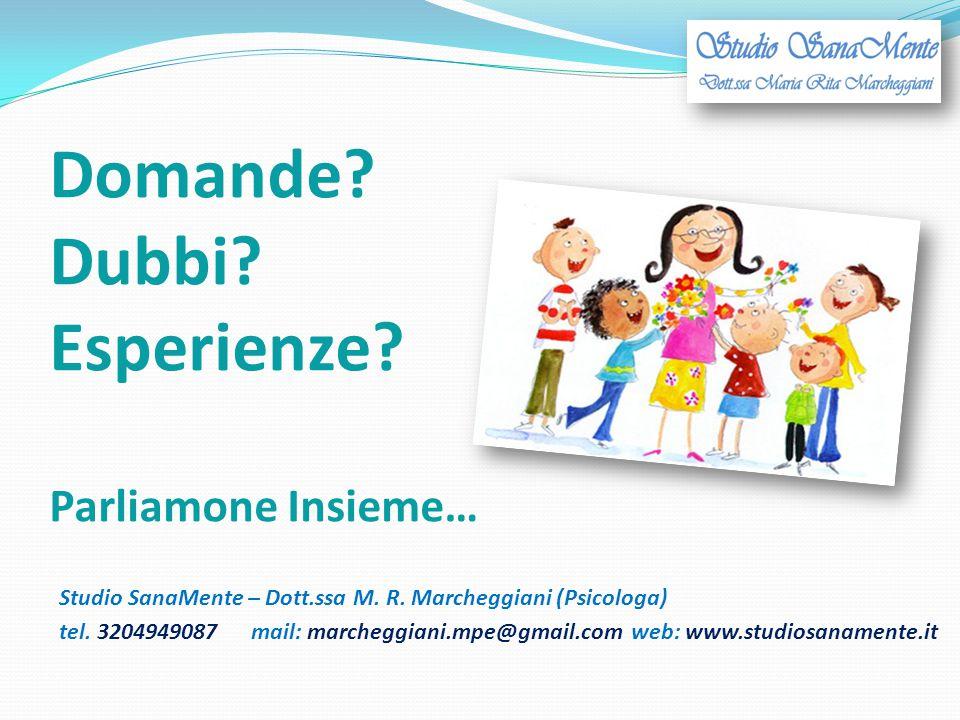 Domande? Dubbi? Esperienze? Parliamone Insieme… Studio SanaMente – Dott.ssa M. R. Marcheggiani (Psicologa) tel. 3204949087mail: marcheggiani.mpe@gmail