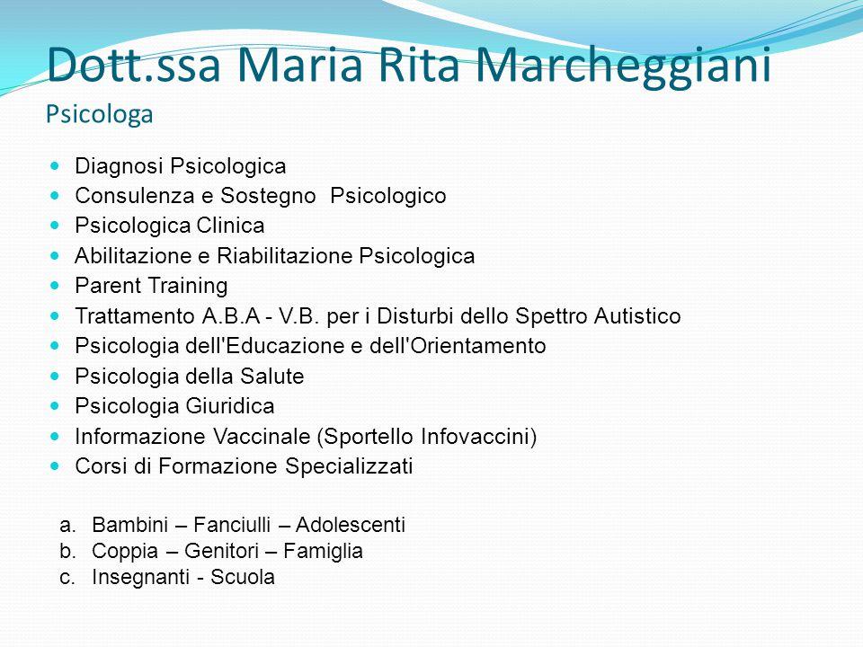 Dott.ssa Maria Rita Marcheggiani Psicologa Diagnosi Psicologica Consulenza e Sostegno Psicologico Psicologica Clinica Abilitazione e Riabilitazione Ps