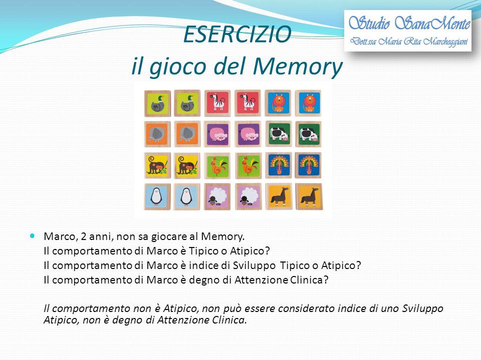 ESERCIZIO il gioco del Memory Marco, 2 anni, non sa giocare al Memory. Il comportamento di Marco è Tipico o Atipico? Il comportamento di Marco è indic