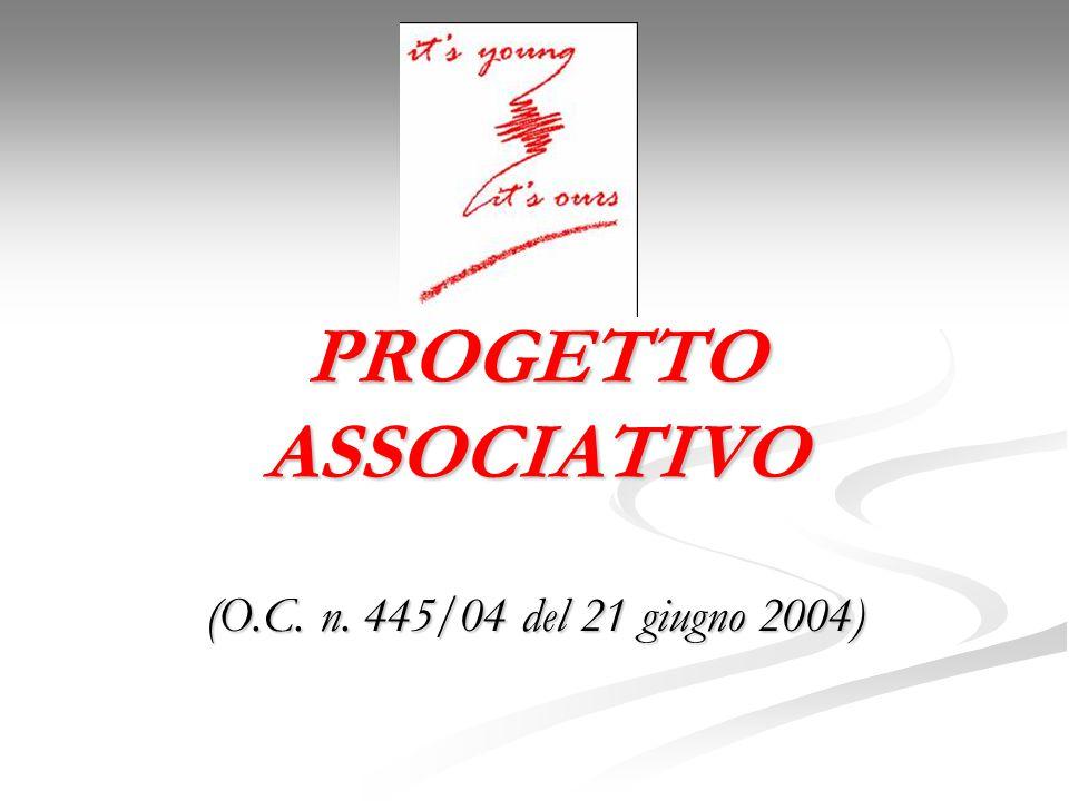 PROGETTO ASSOCIATIVO (O.C. n. 445/04 del 21 giugno 2004)