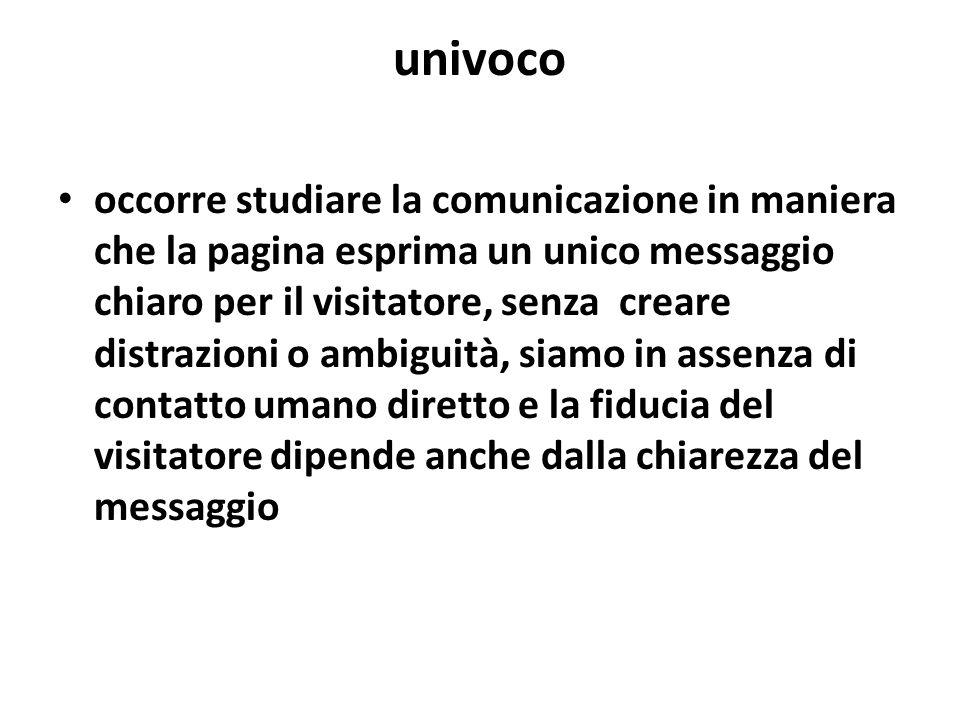 univoco occorre studiare la comunicazione in maniera che la pagina esprima un unico messaggio chiaro per il visitatore, senza creare distrazioni o amb
