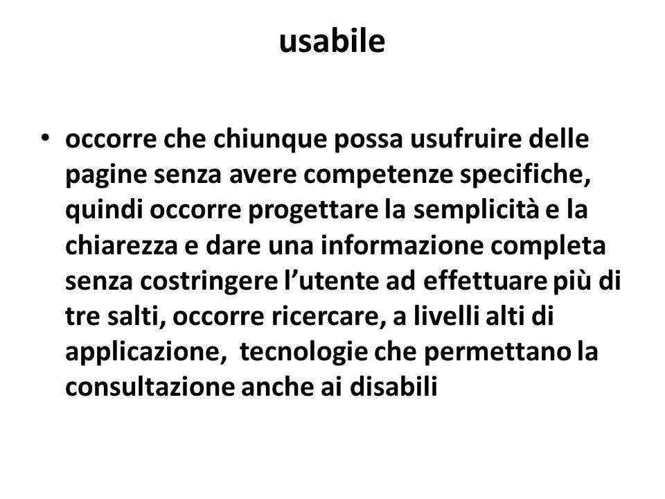 usabile occorre che chiunque possa usufruire delle pagine senza avere competenze specifiche, quindi occorre progettare la semplicità e la chiarezza e