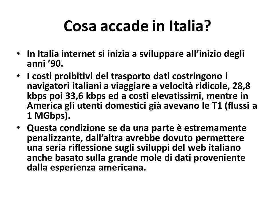 Cosa accade in Italia? In Italia internet si inizia a sviluppare all'inizio degli anni '90. I costi proibitivi del trasporto dati costringono i naviga