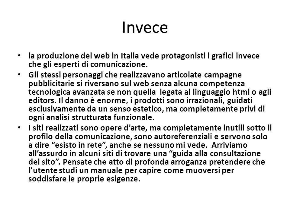 Invece la produzione del web in Italia vede protagonisti i grafici invece che gli esperti di comunicazione. Gli stessi personaggi che realizzavano art