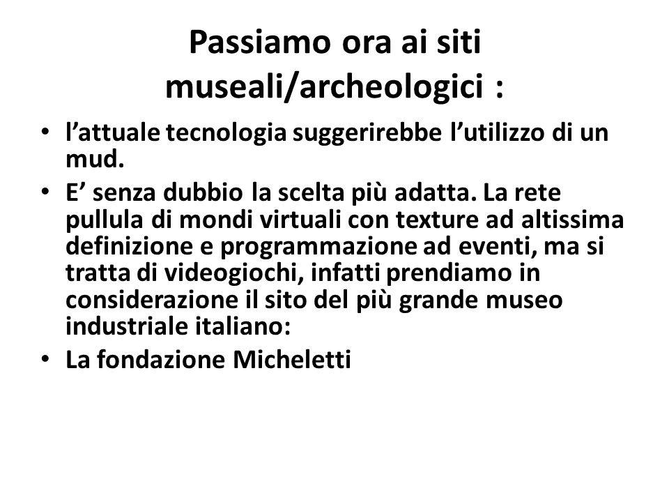Passiamo ora ai siti museali/archeologici : l'attuale tecnologia suggerirebbe l'utilizzo di un mud. E' senza dubbio la scelta più adatta. La rete pull