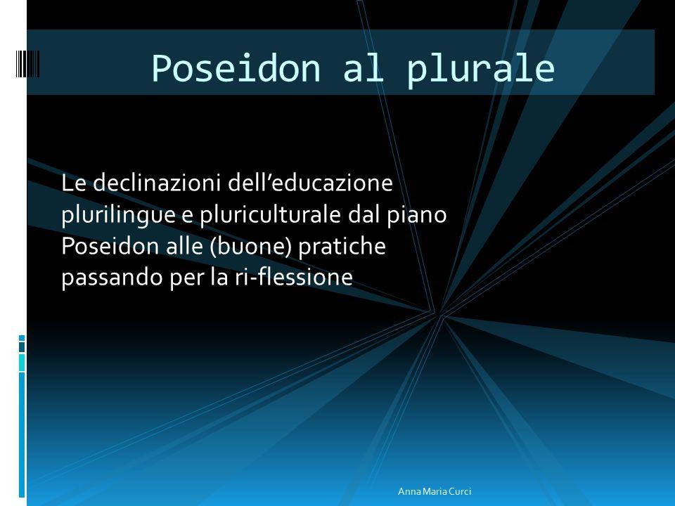 Le declinazioni dell'educazione plurilingue e pluriculturale dal piano Poseidon alle (buone) pratiche passando per la ri-flessione Poseidon al plurale Anna Maria Curci