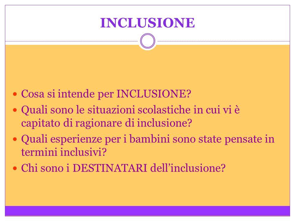 INCLUSIONE Cosa si intende per INCLUSIONE? Quali sono le situazioni scolastiche in cui vi è capitato di ragionare di inclusione? Quali esperienze per