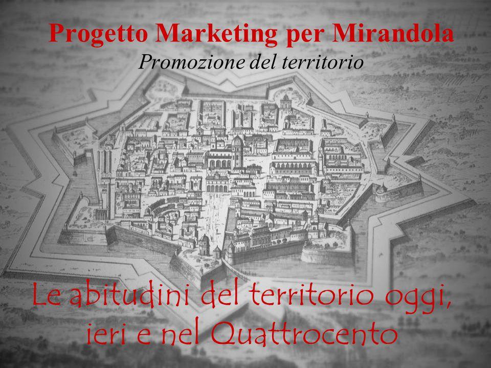 Progetto Marketing per Mirandola Promozione del territorio Le abitudini del territorio oggi, ieri e nel Quattrocento