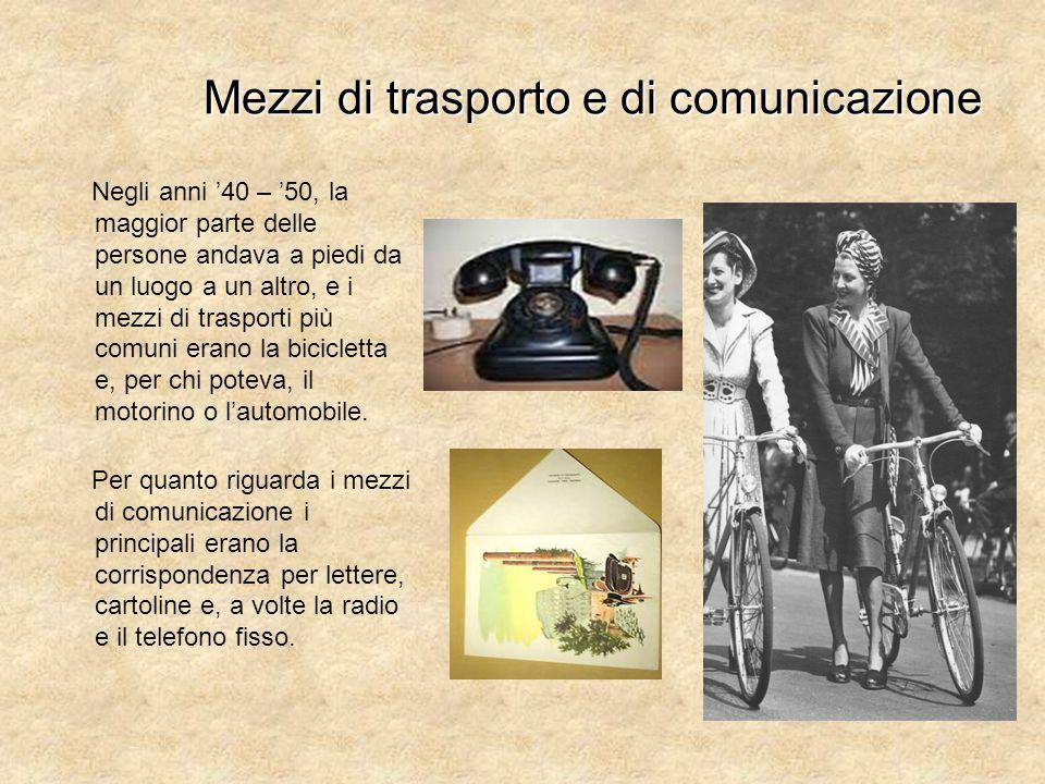 Mezzi di trasporto e di comunicazione Negli anni '40 – '50, la maggior parte delle persone andava a piedi da un luogo a un altro, e i mezzi di traspor