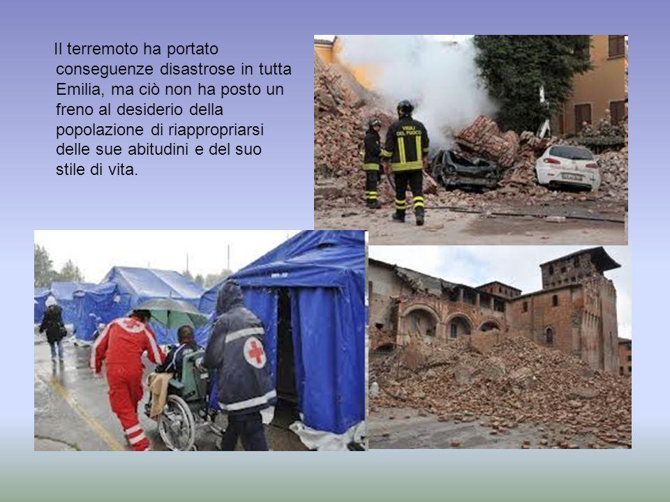 Il terremoto ha portato conseguenze disastrose in tutta Emilia, ma ciò non ha posto un freno al desiderio della popolazione di riappropriarsi delle su