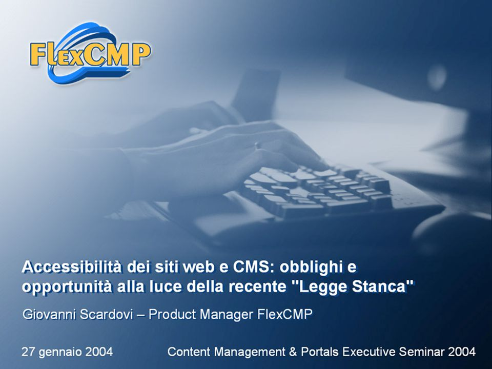 FlexCMP – www.flexcmp.comwww.flexcmp.comContent Management & Portals Executive Seminar 2004 | 27 gennaio 2004 | 1