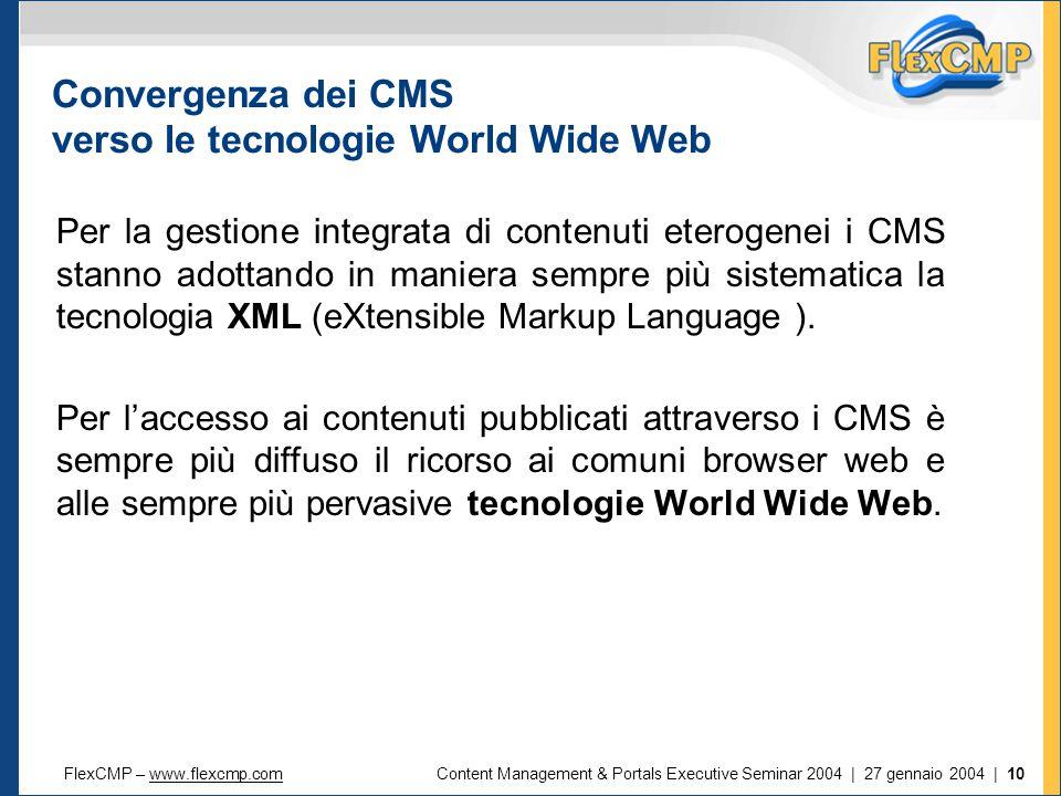 FlexCMP – www.flexcmp.comwww.flexcmp.comContent Management & Portals Executive Seminar 2004 | 27 gennaio 2004 | 10 Per la gestione integrata di contenuti eterogenei i CMS stanno adottando in maniera sempre più sistematica la tecnologia XML (eXtensible Markup Language ).