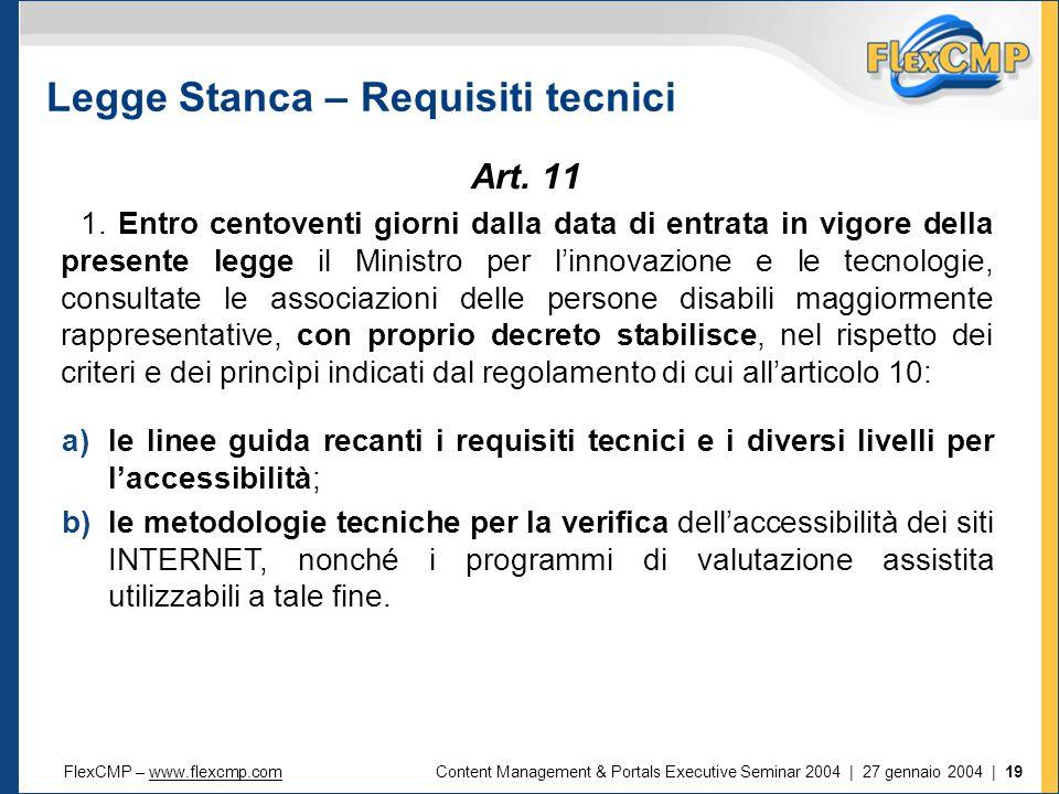 FlexCMP – www.flexcmp.comwww.flexcmp.comContent Management & Portals Executive Seminar 2004 | 27 gennaio 2004 | 19 Legge Stanca – Requisiti tecnici Art.