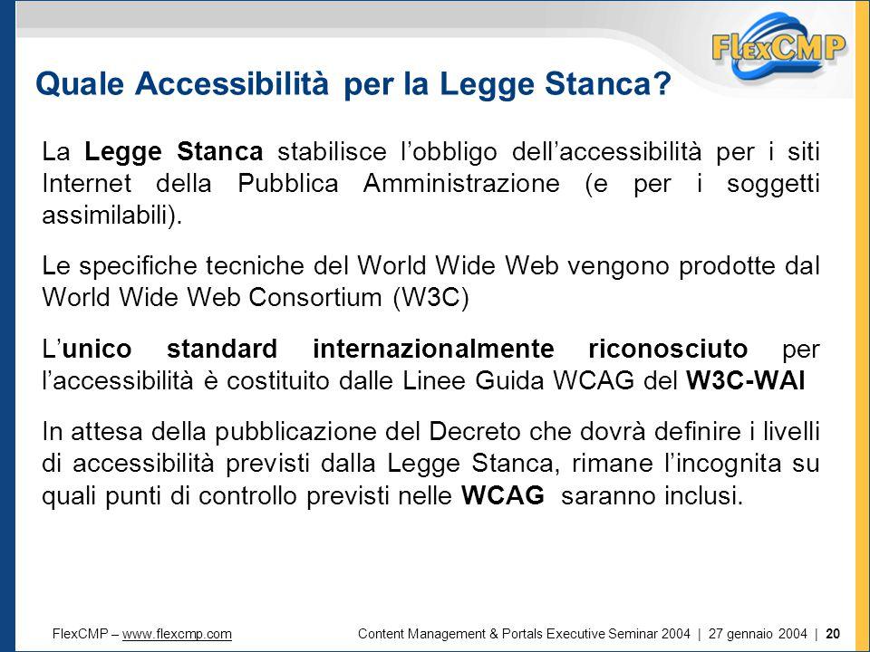 FlexCMP – www.flexcmp.comwww.flexcmp.comContent Management & Portals Executive Seminar 2004 | 27 gennaio 2004 | 20 Quale Accessibilità per la Legge Stanca.