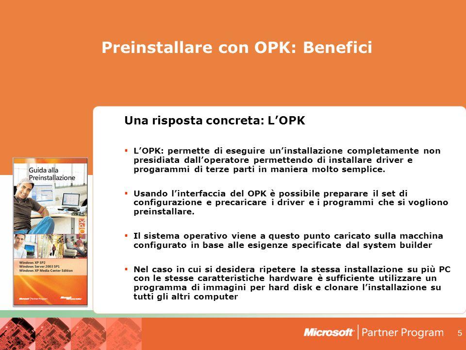 5 Una risposta concreta: L'OPK  L'OPK: permette di eseguire un'installazione completamente non presidiata dall'operatore permettendo di installare driver e progarammi di terze parti in maniera molto semplice.