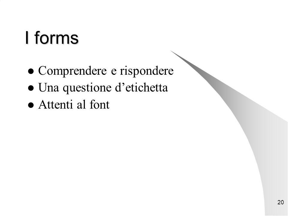 20 I forms Comprendere e rispondere Una questione d'etichetta Attenti al font
