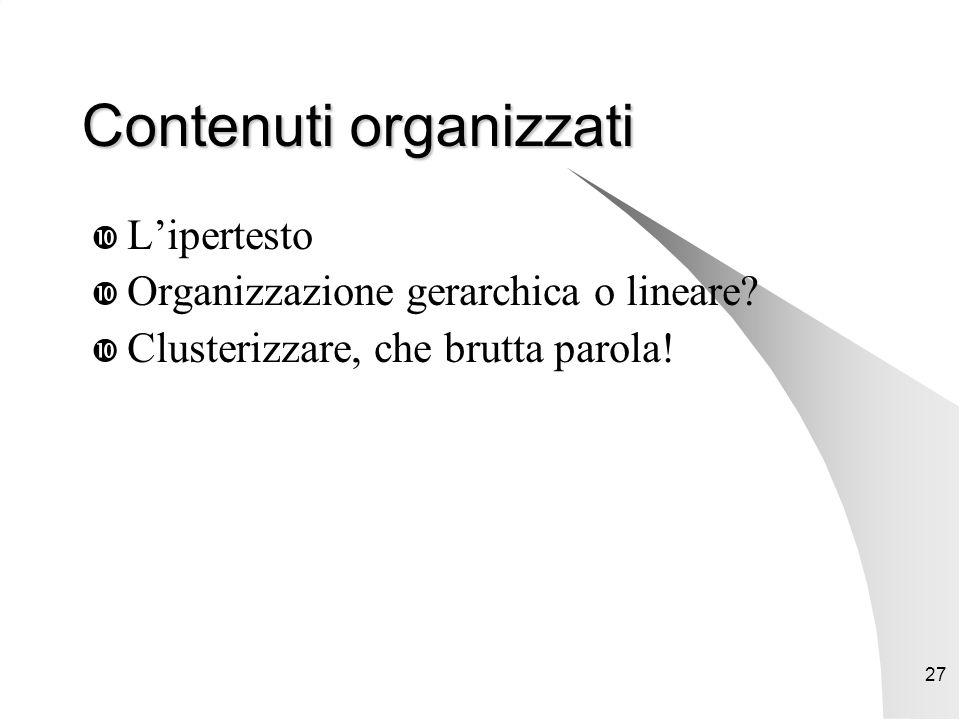 27 Contenuti organizzati  L'ipertesto  Organizzazione gerarchica o lineare.