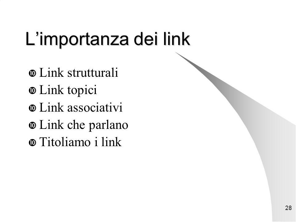 28 L'importanza dei link  Link strutturali  Link topici  Link associativi  Link che parlano  Titoliamo i link