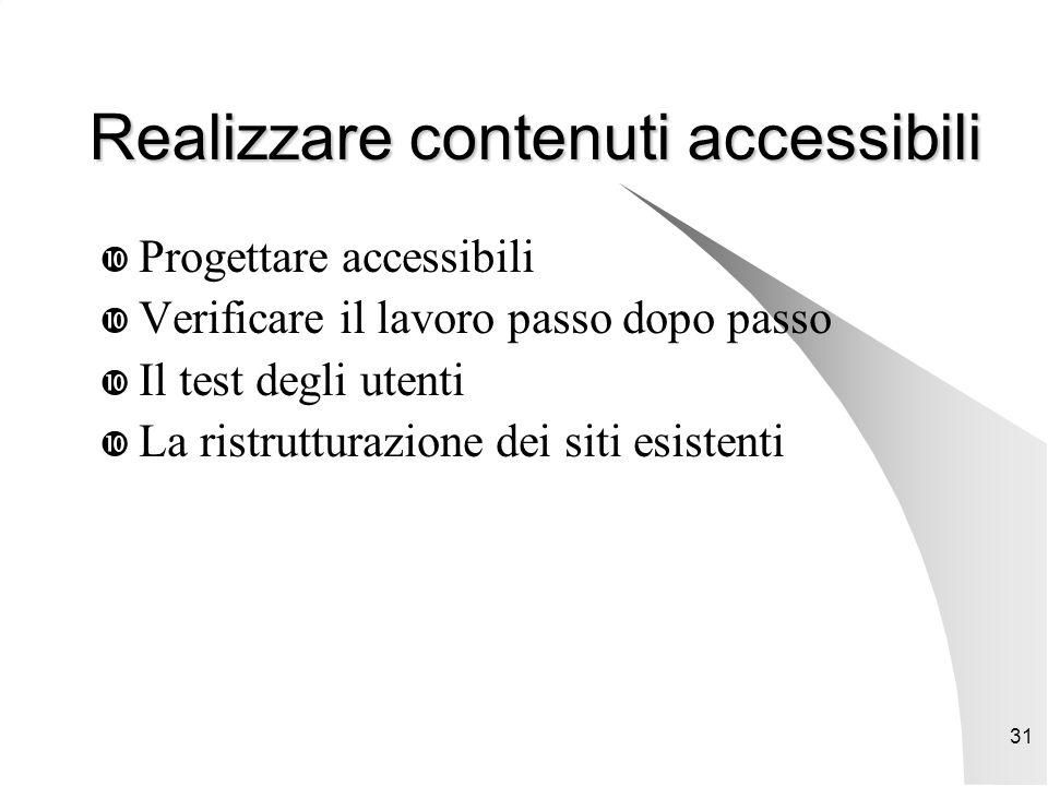 31 Realizzare contenuti accessibili  Progettare accessibili  Verificare il lavoro passo dopo passo  Il test degli utenti  La ristrutturazione dei siti esistenti