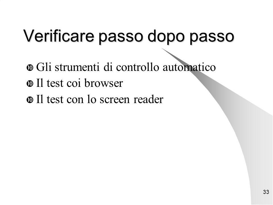 33 Verificare passo dopo passo  Gli strumenti di controllo automatico  Il test coi browser  Il test con lo screen reader