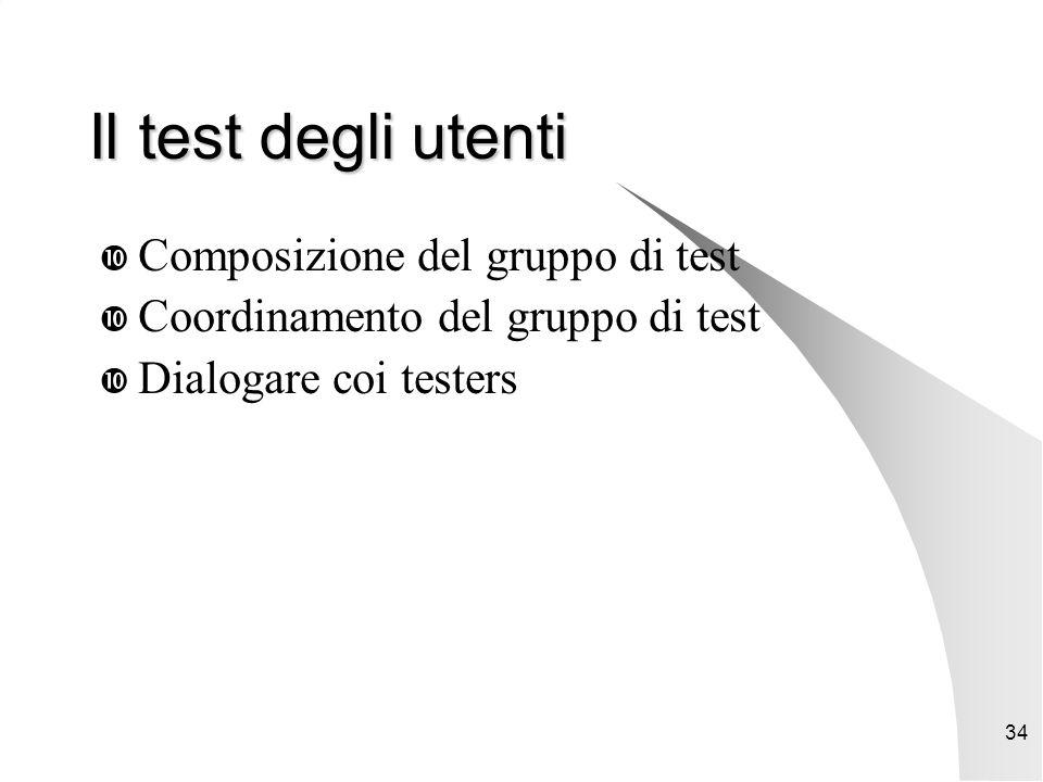 34 Il test degli utenti  Composizione del gruppo di test  Coordinamento del gruppo di test  Dialogare coi testers