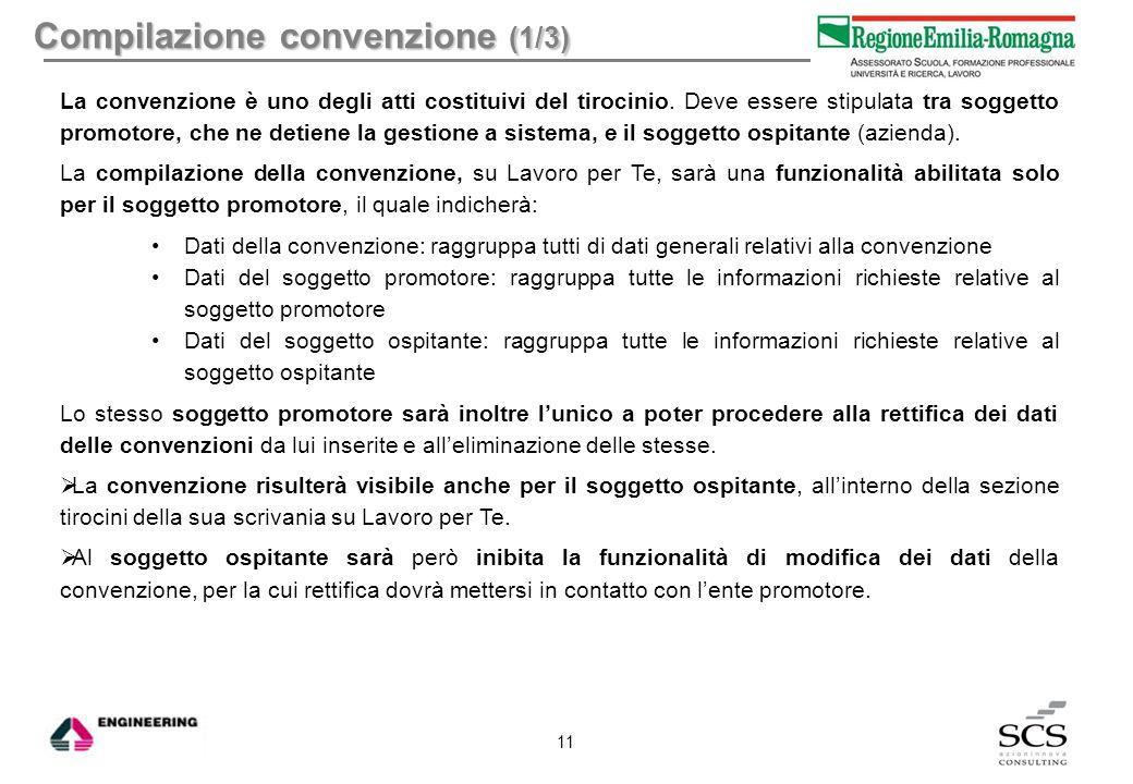 Compilazione convenzione (1/3) La convenzione è uno degli atti costituivi del tirocinio. Deve essere stipulata tra soggetto promotore, che ne detiene