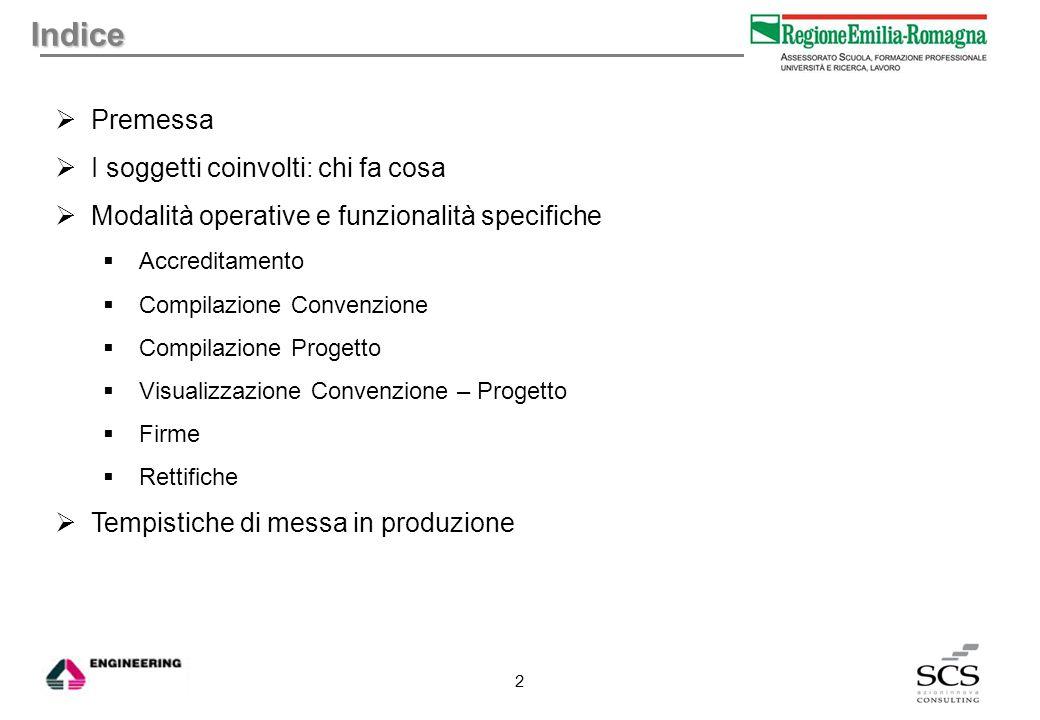 Premessa La Regione Emilia-Romagna ha la necessità di approvare i requisiti di tirocini proposti al fine di determinarne l'ammissibilità ai diversi canali di finanziamento previsti.