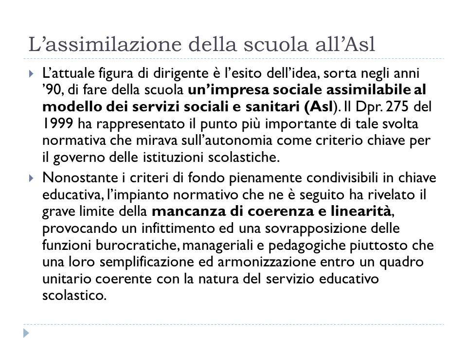 L'assimilazione della scuola all'Asl  L'attuale figura di dirigente è l'esito dell'idea, sorta negli anni '90, di fare della scuola un'impresa sociale assimilabile al modello dei servizi sociali e sanitari (Asl).